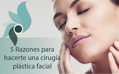 5 Razones para hacerte una cirugía plástica facial